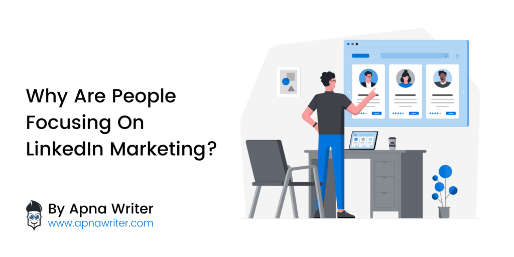 Why Are People Focusing On LinkedIn Marketing (1)