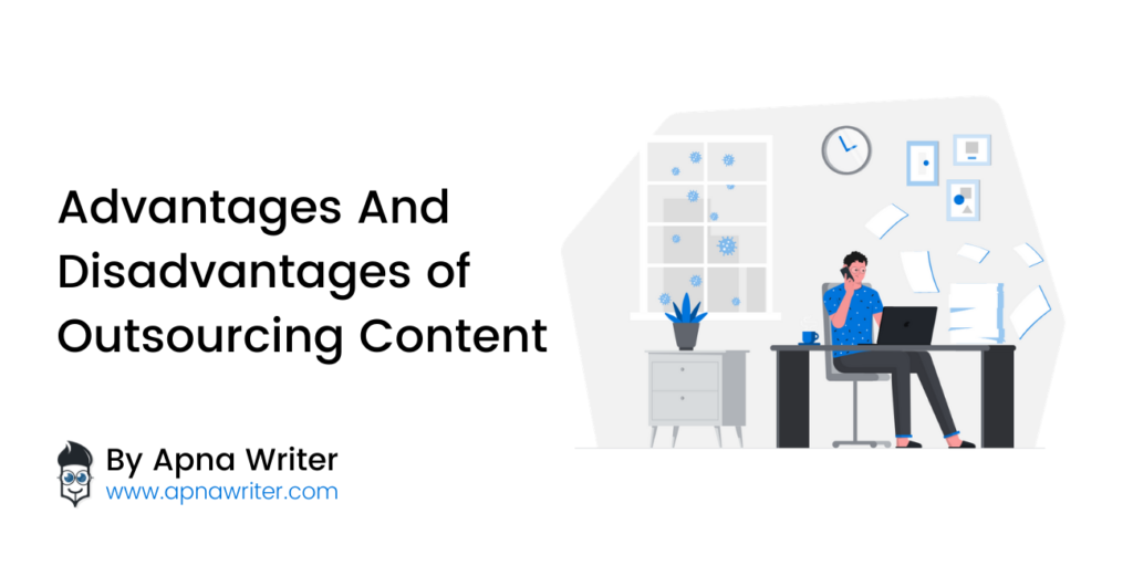 Advantages And Disadvantages of Outsourcing Content