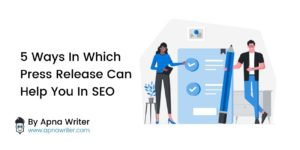 5 Ways In Which Press Release Can Help You In SEO