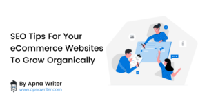 SEO Tips For Your eCommerce Websites to Grow Organically