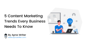 Content Marketing Trends Every Business Needs To Know