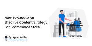 Create An Effective Content Strategy For Ecommerce Store