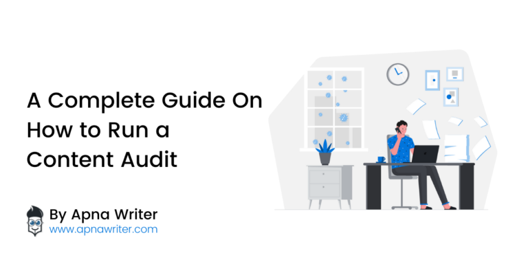 A Complete Guide On How to Run a Content Audit